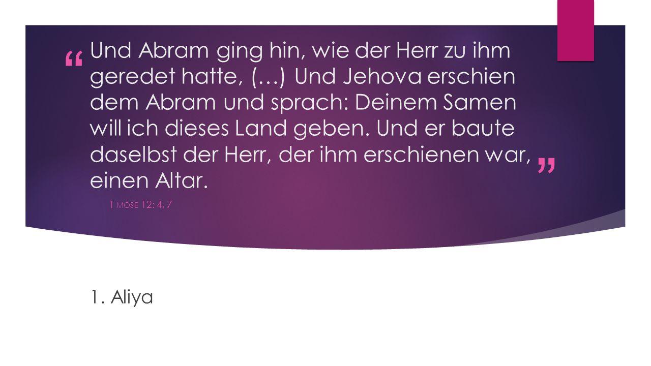 Und Abram ging hin, wie der Herr zu ihm geredet hatte, (…) Und Jehova erschien dem Abram und sprach: Deinem Samen will ich dieses Land geben. Und er baute daselbst der Herr, der ihm erschienen war, einen Altar.