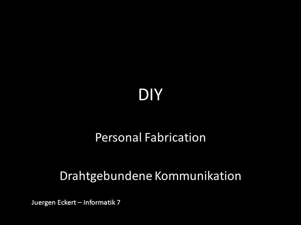 Personal Fabrication Drahtgebundene Kommunikation