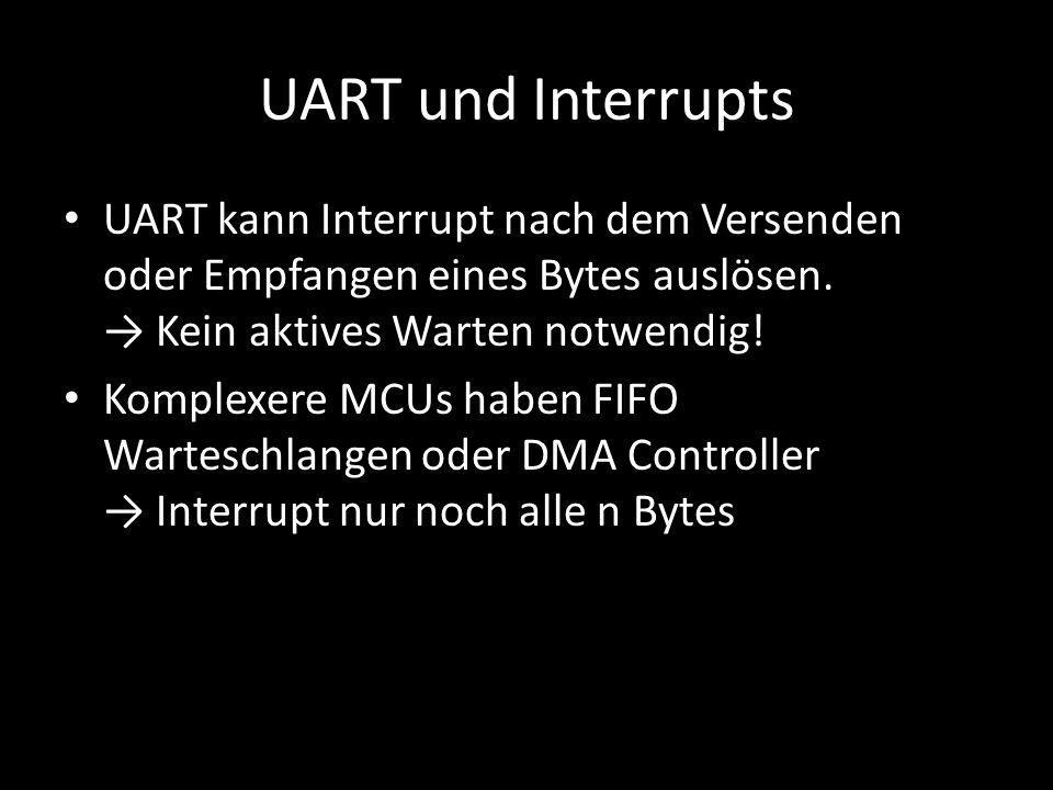 UART und Interrupts UART kann Interrupt nach dem Versenden oder Empfangen eines Bytes auslösen. → Kein aktives Warten notwendig!