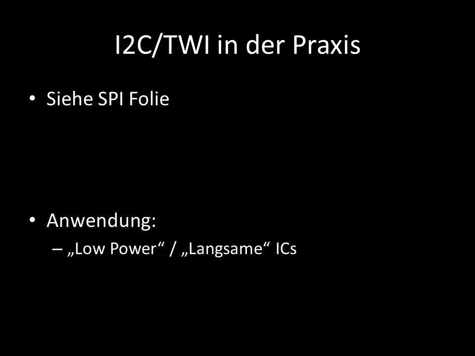 I2C/TWI in der Praxis Siehe SPI Folie Anwendung: