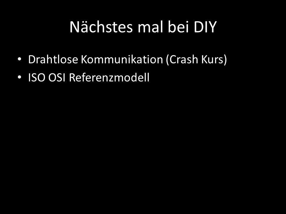 Nächstes mal bei DIY Drahtlose Kommunikation (Crash Kurs)