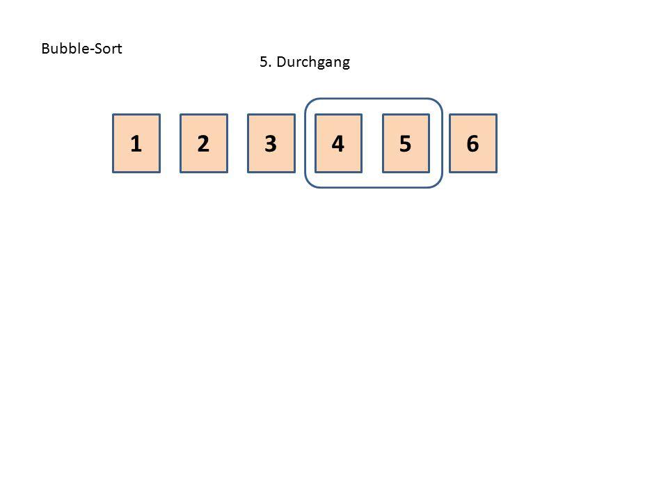 Bubble-Sort 5. Durchgang 1 2 3 4 5 6