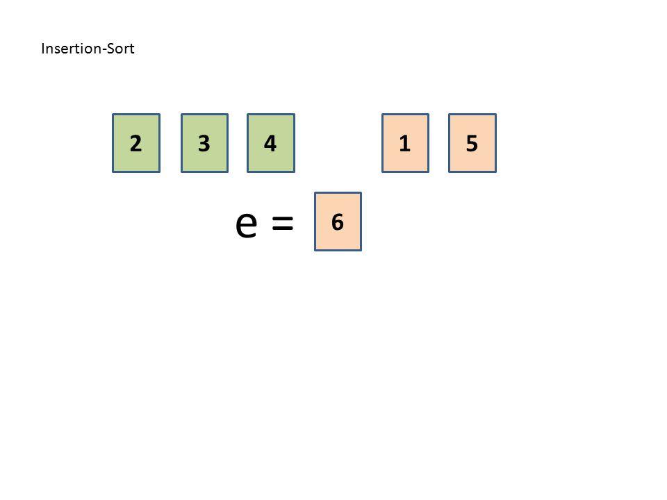 Insertion-Sort 2 3 4 1 5 e = 6