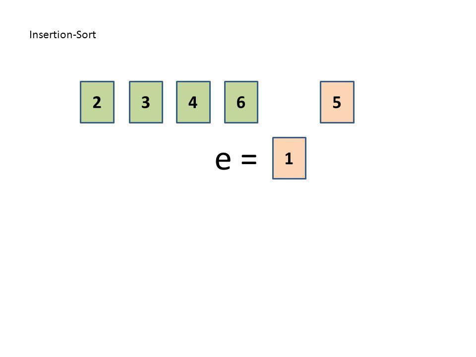Insertion-Sort 2 3 4 6 5 e = 1