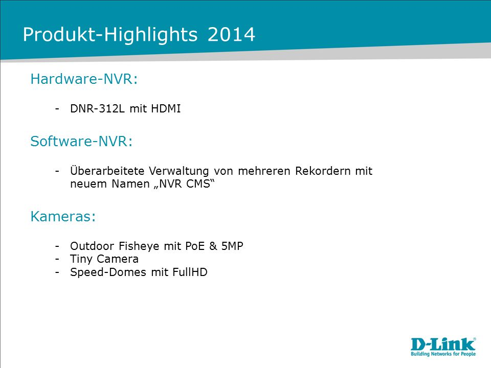 Produkt-Highlights 2014 Hardware-NVR: Software-NVR: Kameras: