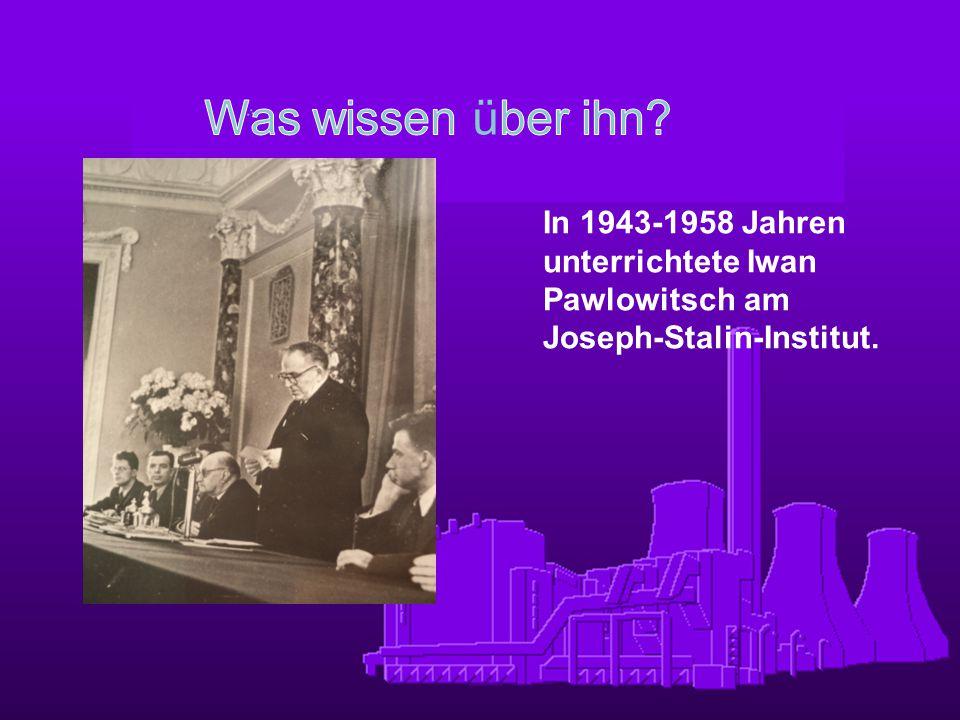 Was wissen über ihn In 1943-1958 Jahren unterrichtete Iwan Pawlowitsch am Joseph-Stalin-Institut.