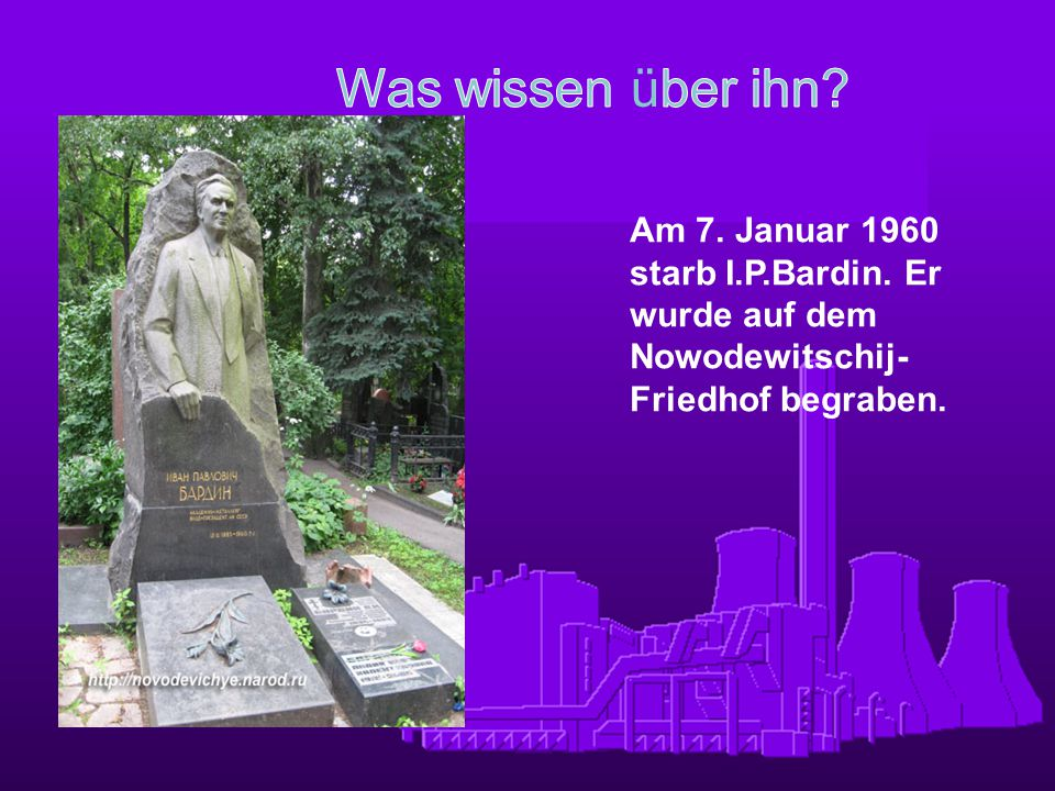 Was wissen über ihn. Am 7. Januar 1960 starb I.P.Bardin.