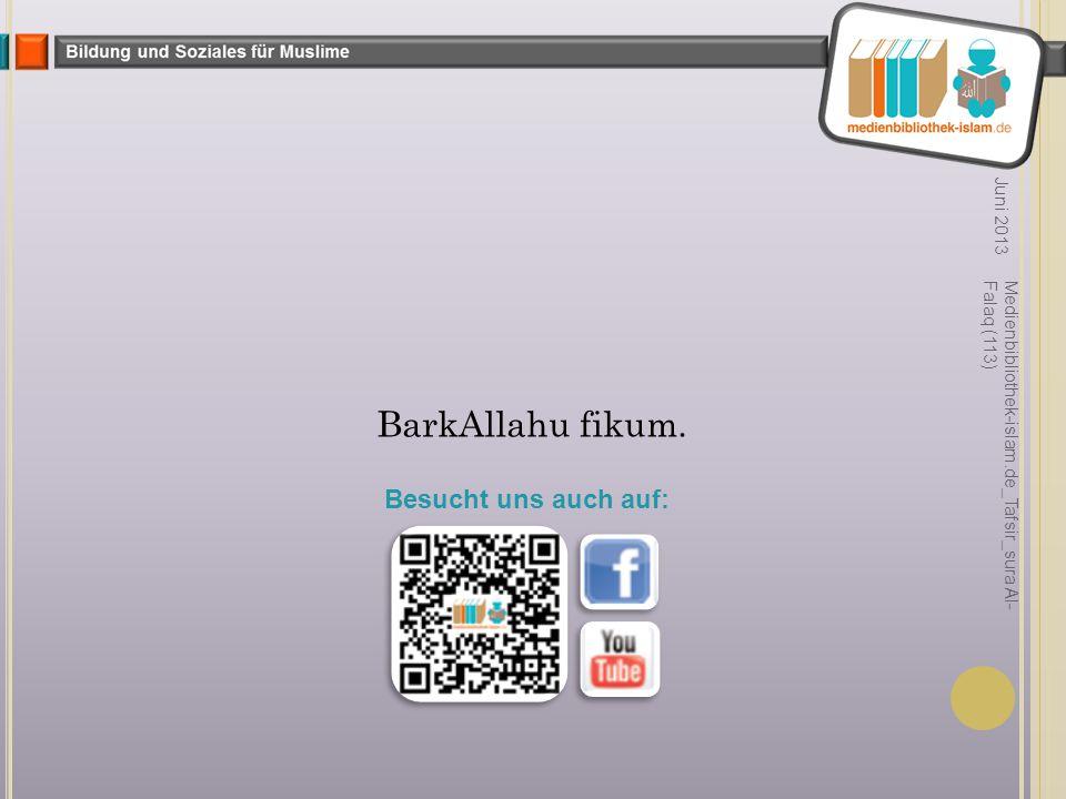 BarkAllahu fikum. Besucht uns auch auf: Juni 2013
