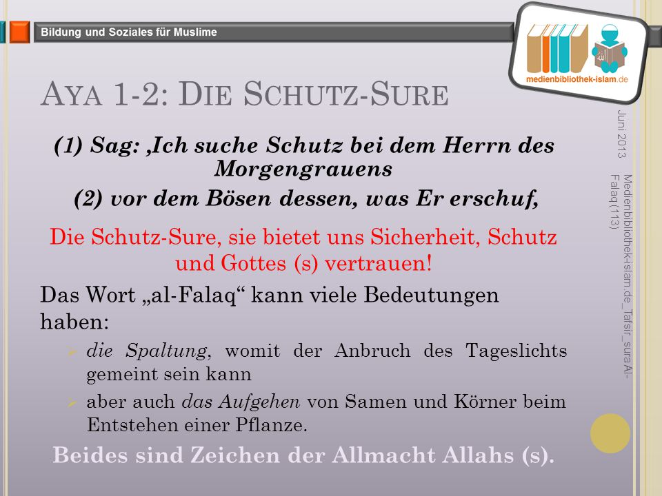 Aya 1-2: Die Schutz-Sure Juni 2013. (1) Sag: 'Ich suche Schutz bei dem Herrn des Morgengrauens. (2) vor dem Bösen dessen, was Er erschuf,