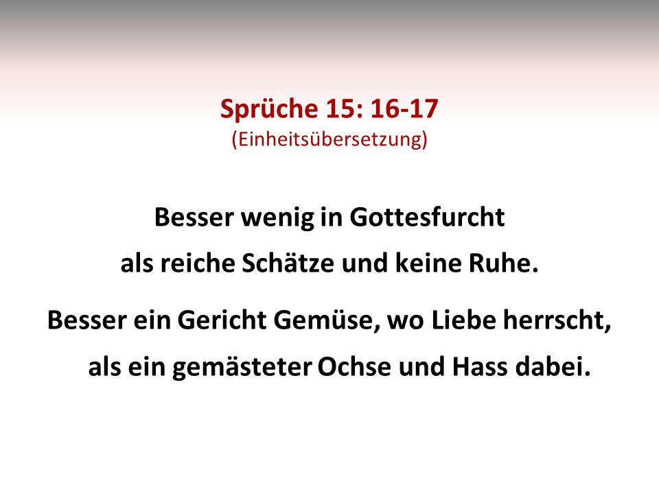 Sprüche 15: 16-17 (Einheitsübersetzung)
