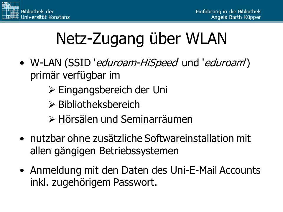 Netz-Zugang über WLAN W-LAN (SSID eduroam-HiSpeed und eduroam ) primär verfügbar im. Eingangsbereich der Uni.