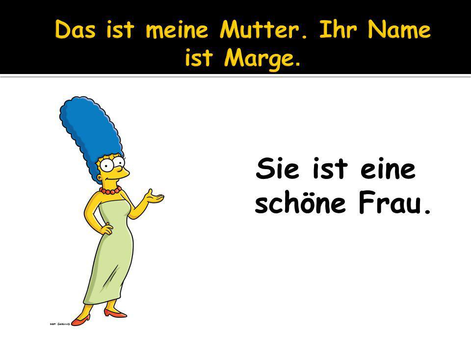 Das ist meine Mutter. Ihr Name ist Marge.