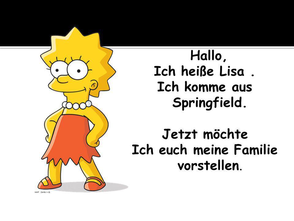 Hallo, Ich heiße Lisa. Ich komme aus Springfield