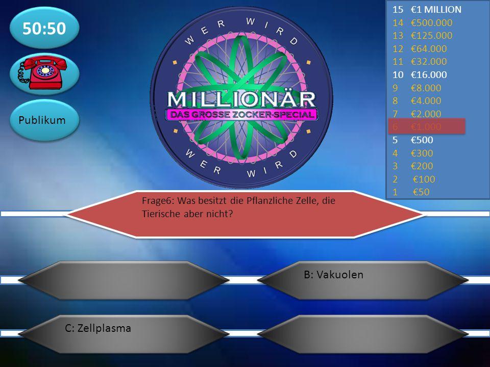 50:50 Publikum B: Vakuolen C: Zellplasma €1 MILLION €500.000 €125.000