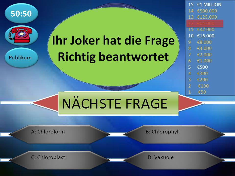 50:50 Publikum A: Chloroform B: Chlorophyll C: Chloroplast D: Vakuole