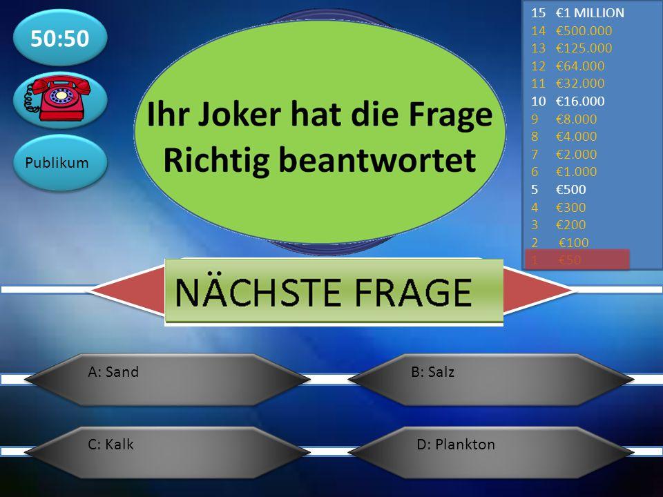 50:50 Publikum A: Sand B: Salz C: Kalk D: Plankton €1 MILLION €500.000