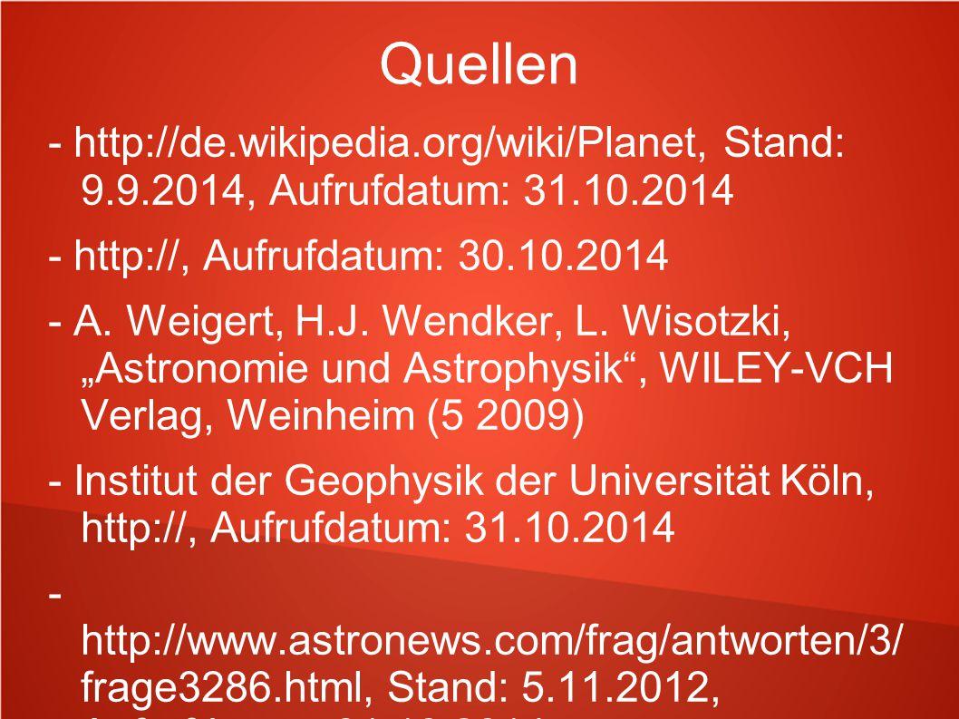 Quellen - http://de.wikipedia.org/wiki/Planet, Stand: 9.9.2014, Aufrufdatum: 31.10.2014. - http://, Aufrufdatum: 30.10.2014.