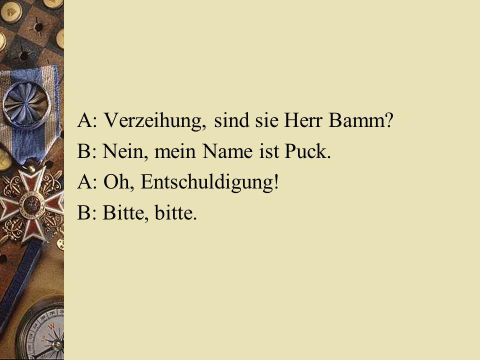 A: Verzeihung, sind sie Herr Bamm