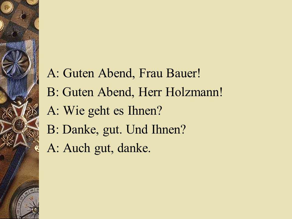 A: Guten Abend, Frau Bauer!