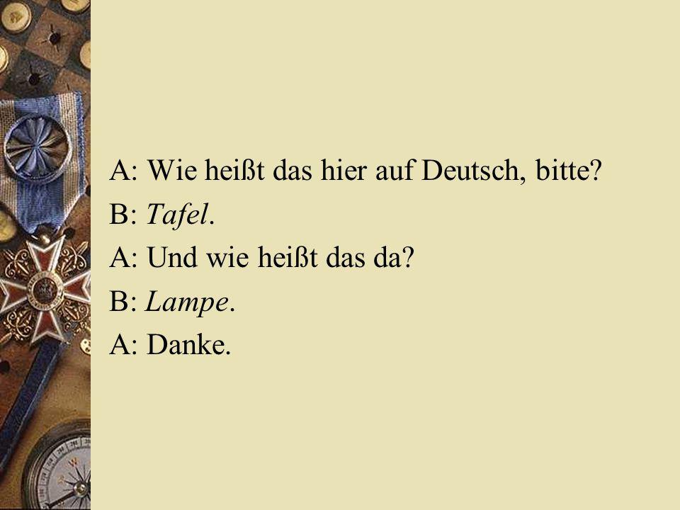A: Wie heißt das hier auf Deutsch, bitte