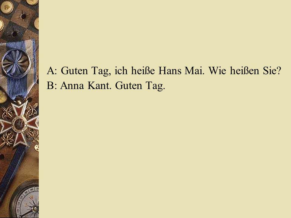 A: Guten Tag, ich heiße Hans Mai. Wie heißen Sie