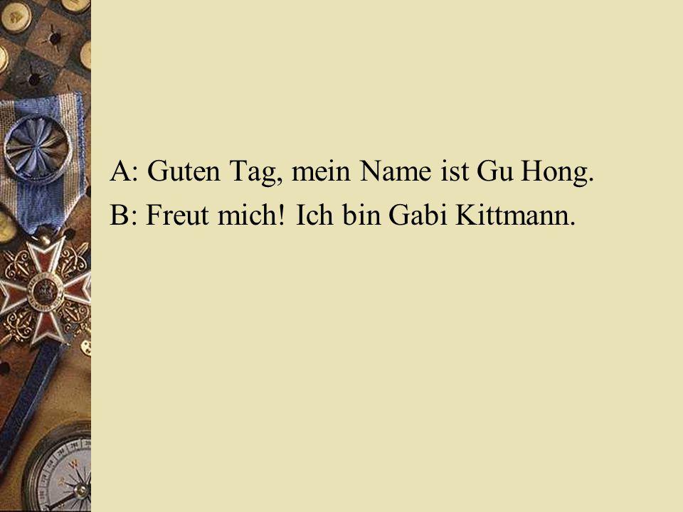 A: Guten Tag, mein Name ist Gu Hong.
