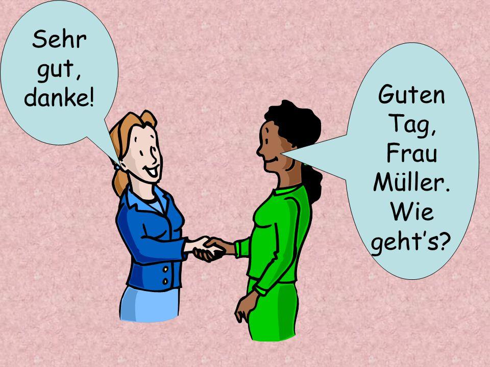 Guten Tag, Frau Müller. Wie geht's