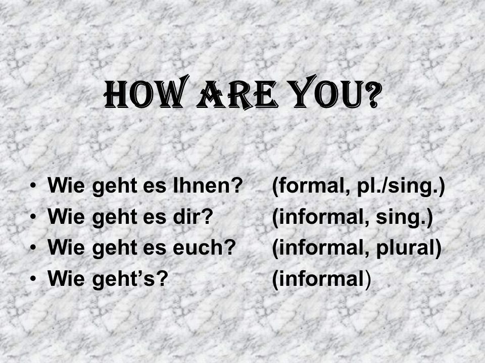 How are you Wie geht es Ihnen (formal, pl./sing.)