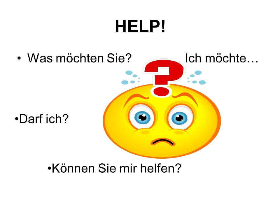 HELP! Was möchten Sie Ich möchte… Darf ich Können Sie mir helfen
