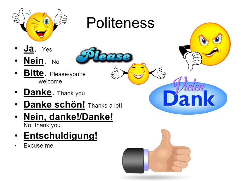 Politeness Ja. Yes Nein. No Bitte. Please/you're welcome