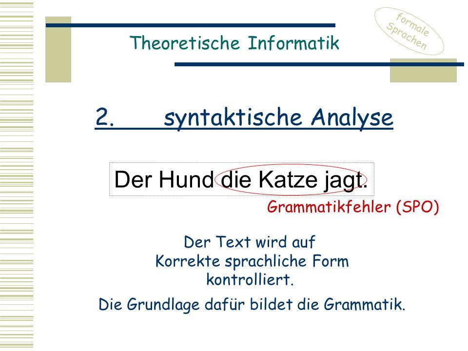 2. syntaktische Analyse Der Hund die Katze jagt.