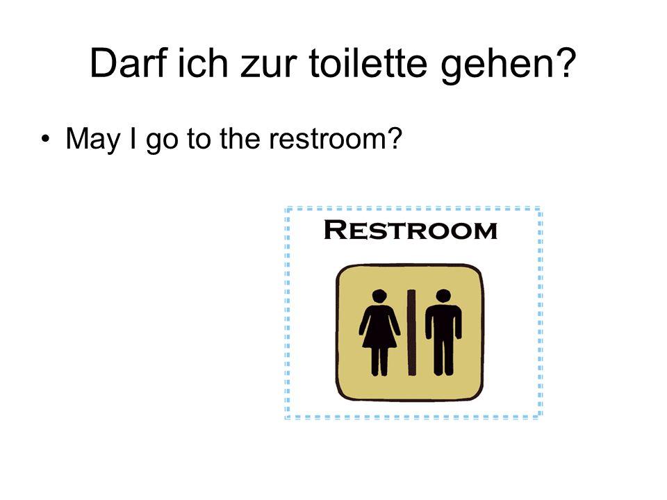 Darf ich zur toilette gehen