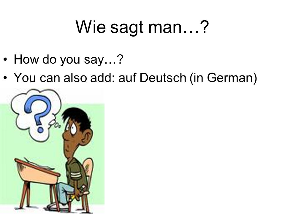 Wie sagt man… How do you say…
