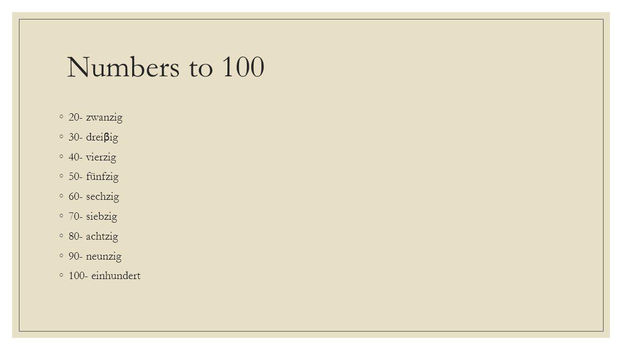 Numbers to 100 20- zwanzig 30- dreiβig 40- vierzig 50- fünfzig