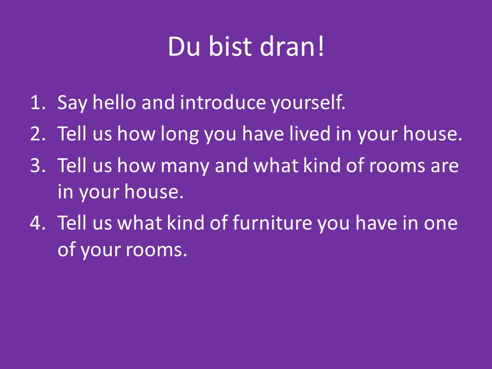 Du bist dran! Say hello and introduce yourself.