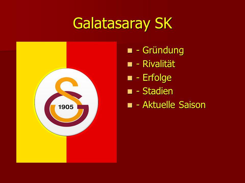 Galatasaray SK - Gründung - Rivalität - Erfolge - Stadien