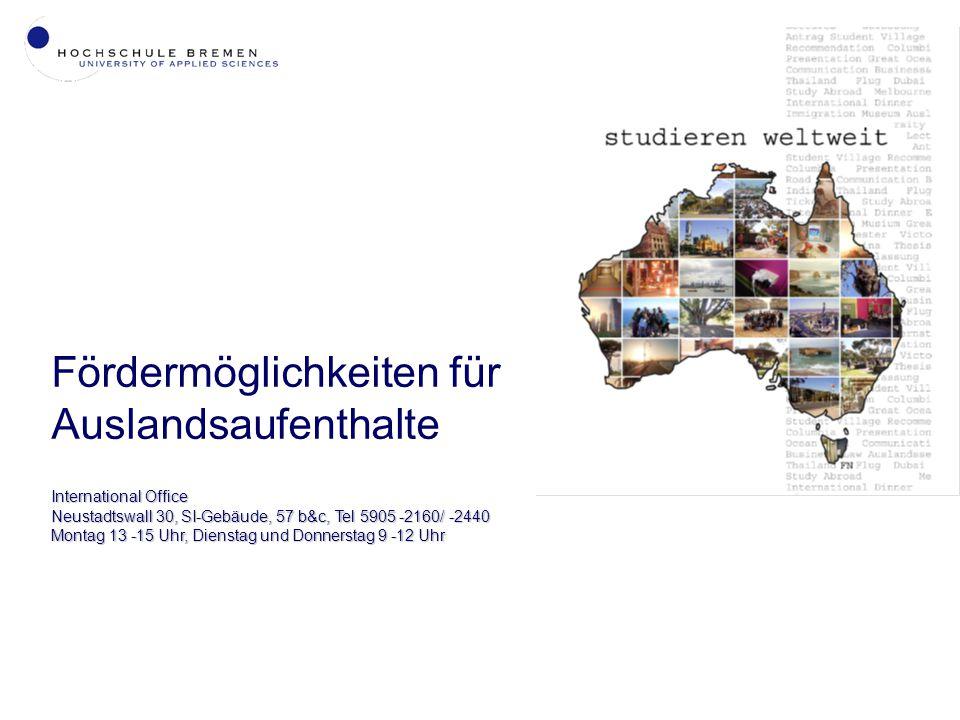Fördermöglichkeiten für Auslandsaufenthalte International Office Neustadtswall 30, SI-Gebäude, 57 b&c, Tel 5905 -2160/ -2440 Montag 13 -15 Uhr, Dienstag und Donnerstag 9 -12 Uhr