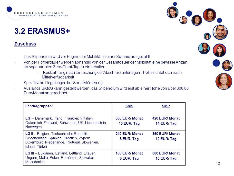 3.2 ERASMUS+ Zuschuss. Das Stipendium wird vor Beginn der Mobilität in einer Summe ausgezahlt.