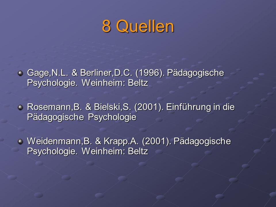 8 Quellen Gage,N.L. & Berliner,D.C. (1996). Pädagogische Psychologie. Weinheim: Beltz.