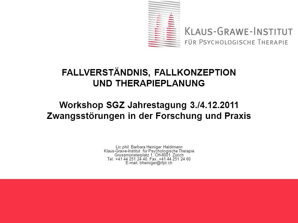 FALLVERSTÄNDNIS, FALLKONZEPTION UND THERAPIEPLANUNG Workshop SGZ Jahrestagung 3./4.12.2011 Zwangsstörungen in der Forschung und Praxis