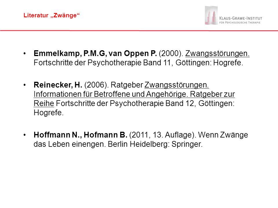"Literatur ""Zwänge Emmelkamp, P.M.G, van Oppen P. (2000). Zwangsstörungen. Fortschritte der Psychotherapie Band 11, Göttingen: Hogrefe."
