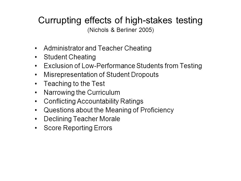 Currupting effects of high-stakes testing (Nichols & Berliner 2005)