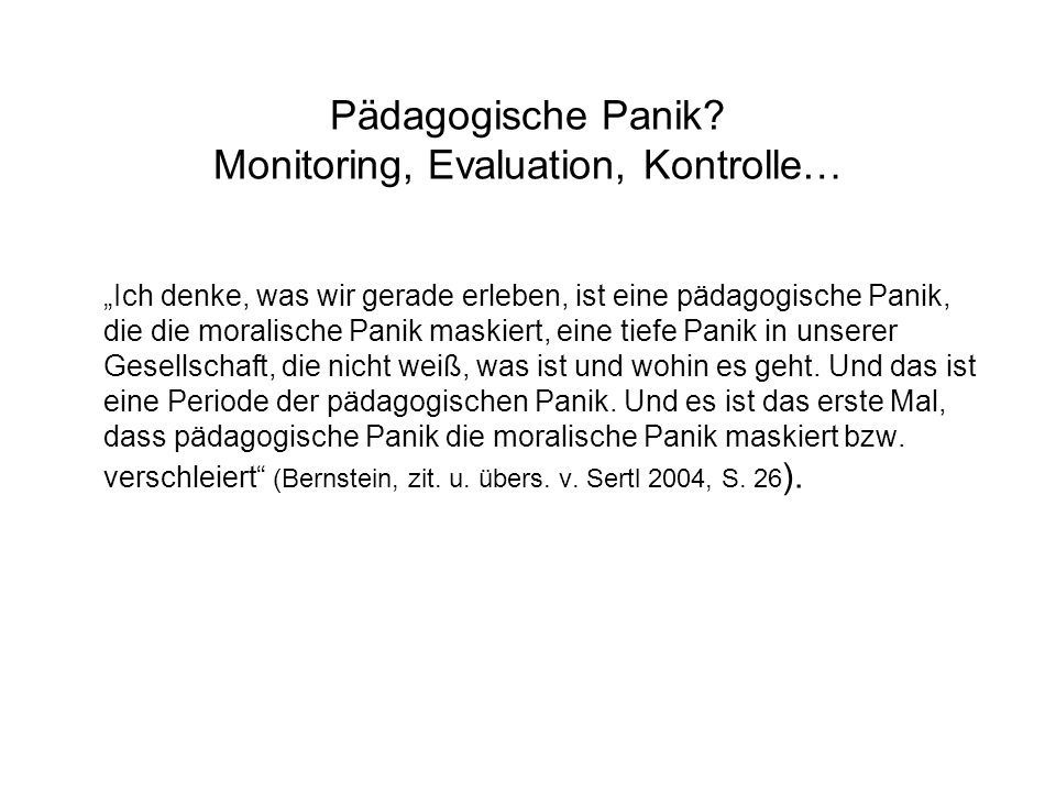 Pädagogische Panik Monitoring, Evaluation, Kontrolle…