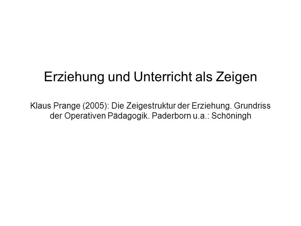 Erziehung und Unterricht als Zeigen Klaus Prange (2005): Die Zeigestruktur der Erziehung.