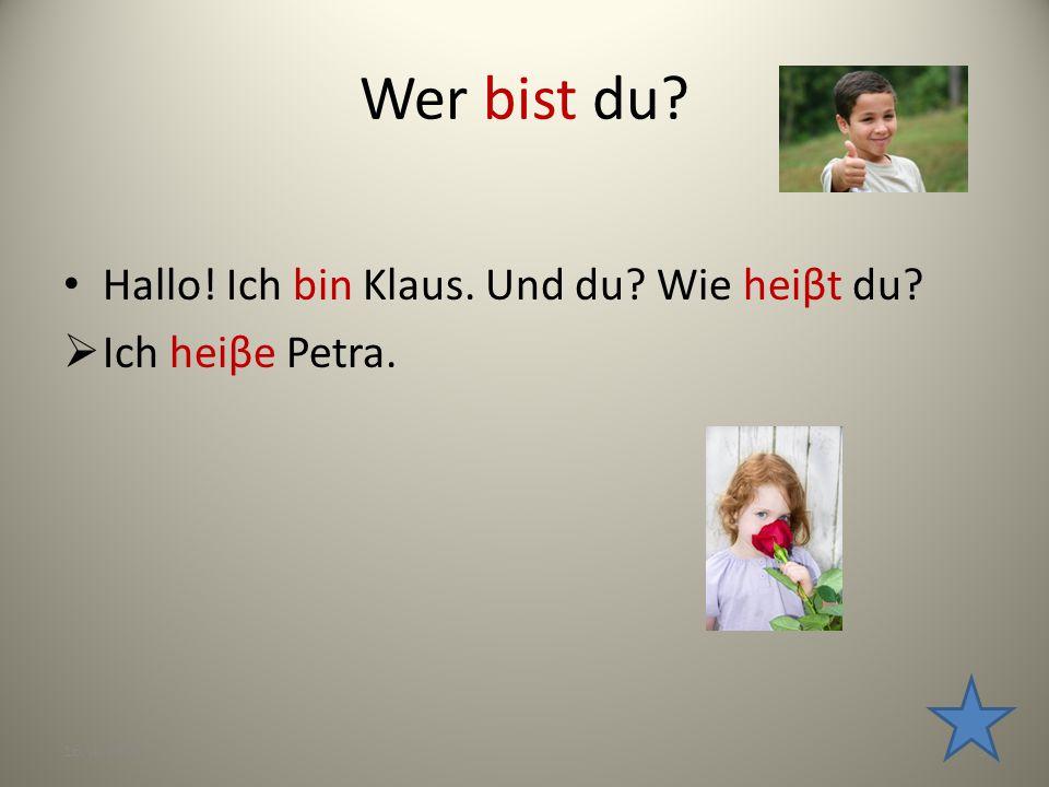 Wer bist du Hallo! Ich bin Klaus. Und du Wie heiβt du