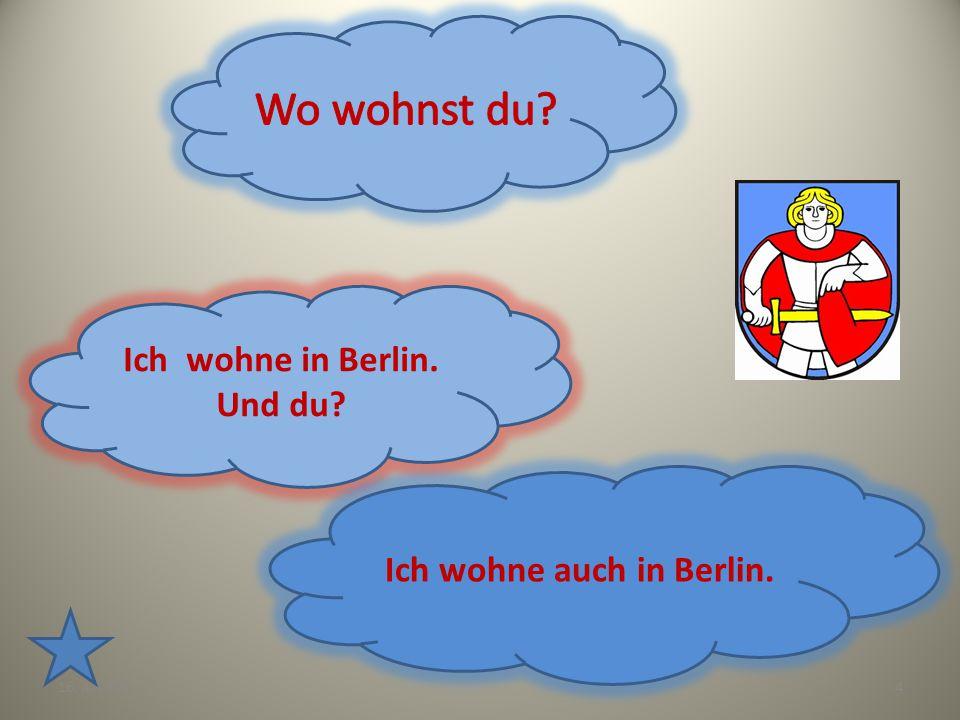 Ich wohne in Berlin. Und du Ich wohne auch in Berlin.