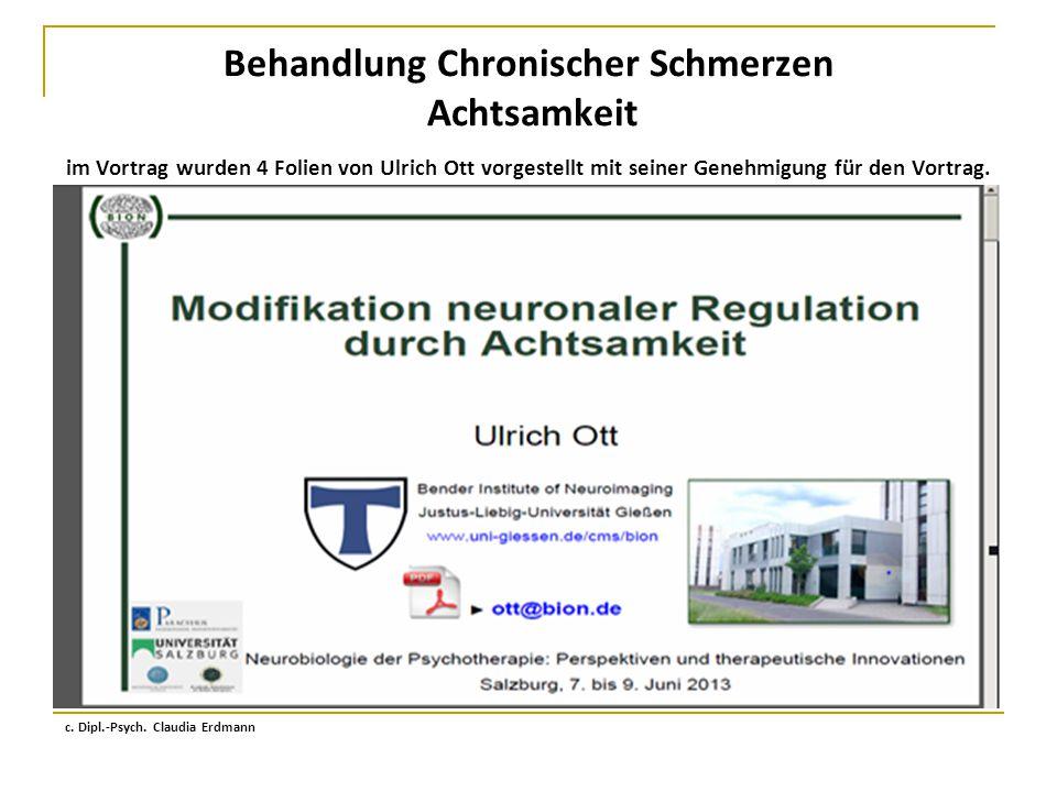 Behandlung Chronischer Schmerzen Achtsamkeit im Vortrag wurden 4 Folien von Ulrich Ott vorgestellt mit seiner Genehmigung für den Vortrag.