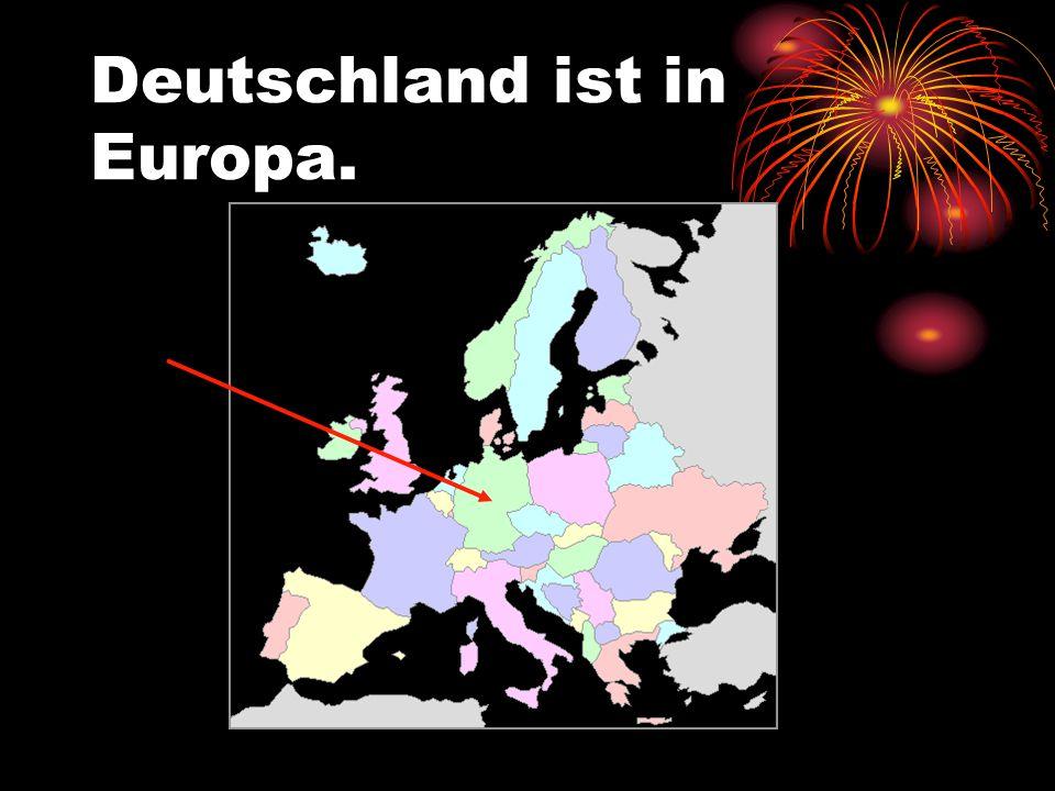 Deutschland ist in Europa.