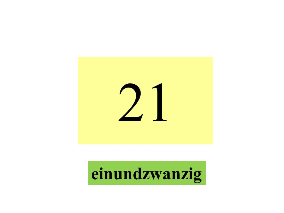 21 einundzwanzig
