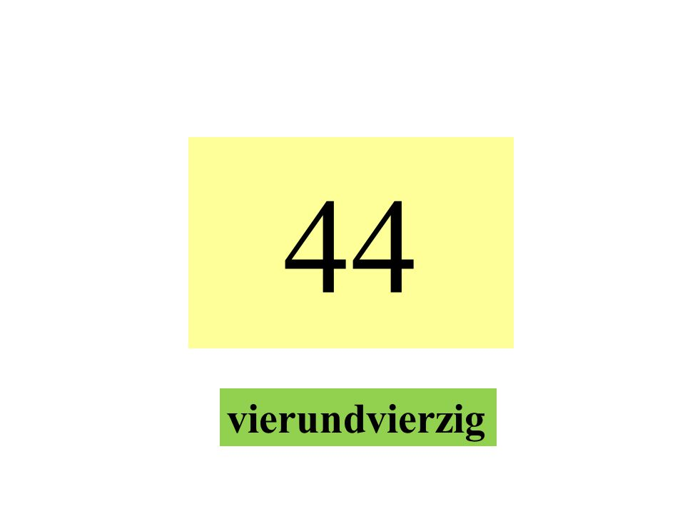 44 vierundvierzig